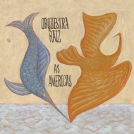 Orquestra Raiz - As Americas